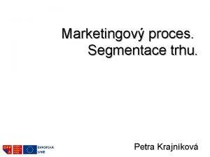 Marketingov proces Segmentace trhu Petra Krajnkov Marketingov proces