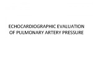 ECHOCARDIOGRAPHIC EVALUATION OF PULMONARY ARTERY PRESSURE INTRODUCTION Definition
