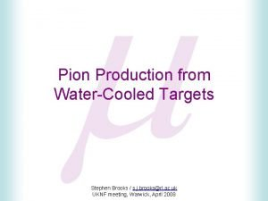 m Pion Production from WaterCooled Targets Stephen Brooks