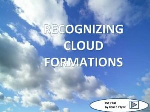 RECOGNIZING CLOUD FORMATIONS IDT 7062 By Renee Payne