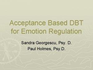 Acceptance Based DBT for Emotion Regulation Sandra Georgescu