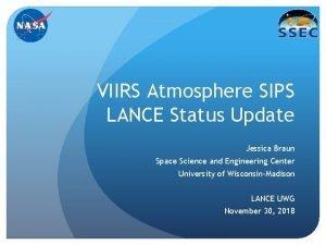VIIRS Atmosphere SIPS LANCE Status Update Jessica Braun
