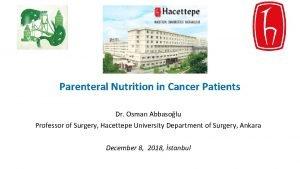 Parenteral Nutrition in Cancer Patients Dr Osman Abbasolu