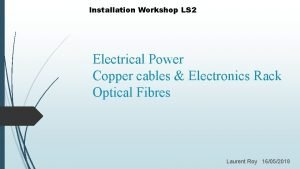 Installation Workshop LS 2 Electrical Power Copper cables