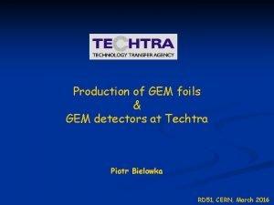 Production of GEM foils GEM detectors at Techtra