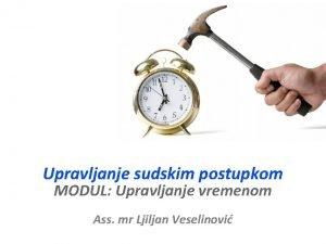 Upravljanje sudskim postupkom MODUL Upravljanje vremenom Ass mr