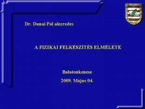 Dr Dunai Pl alezredes A FIZIKAI FELKSZTS ELMLETE