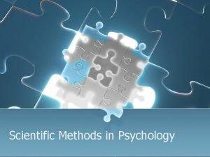 Scientific Methods in Psychology Scientific Method The Scientific