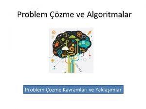 Problem zme ve Algoritmalar Problem zme Kavramlar ve