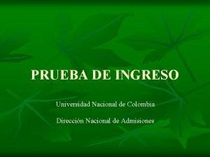 PRUEBA DE INGRESO Universidad Nacional de Colombia Direccin