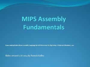 MIPS Assembly Fundamentals Some material taken from Assembly