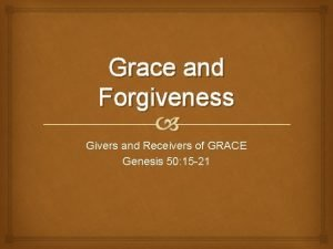Grace and Forgiveness Givers and Receivers of GRACE