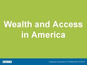 Wealth and Access in America Wealth in the