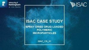 ISAC CASE STUDY SPRAY DRIED DRUG LOADED POLYMERIC