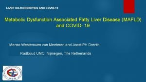 LIVER COMORBIDITIES AND COVID19 Metabolic Dysfunction Associated Fatty