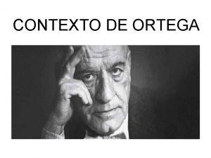 CONTEXTO DE ORTEGA CONTEXTO HISTRICO II REPBLICA Y