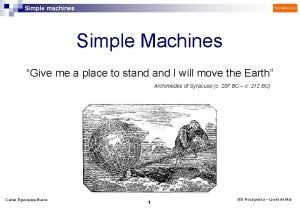 Simple machines TECHNOLOGY Simple Machines Give me a