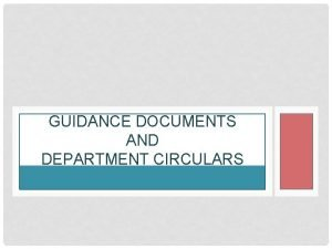 GUIDANCE DOCUMENTS AND DEPARTMENT CIRCULARS WHAT ARE THEY