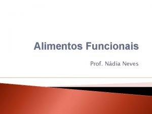 Alimentos Funcionais Prof Ndia Neves Alimentos Funcionais Os