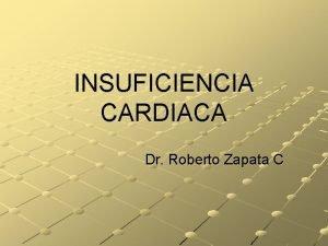 INSUFICIENCIA CARDIACA Dr Roberto Zapata C Insuficiencia Cardaca