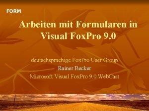 FORM Arbeiten mit Formularen in Visual Fox Pro