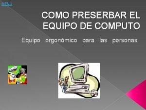 MENU COMO PRESERBAR EL EQUIPO DE COMPUTO Equipo
