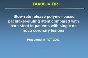 TAXUS IV Trial Slowrate release polymerbased paclitaxeleluting stent