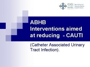 ABHB Interventions aimed at reducing CAUTI Catheter Associated