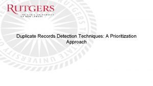 Duplicate Records Detection Techniques A Prioritization Approach Essay