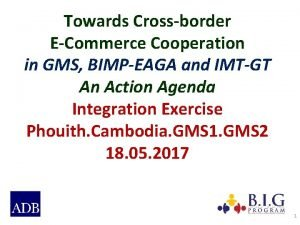 Towards Crossborder ECommerce Cooperation in GMS BIMPEAGA and