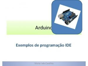 Arduino Exemplos de programao IDE Maria Ins Castilho