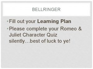 BELLRINGER Fill out your Learning Plan Please complete