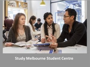 UNCLASSIFIED Study Melbourne Student Centre UNCLASSIFIED UNCLASSIFIED What