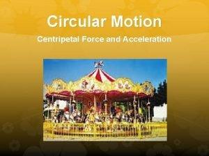 Circular Motion Centripetal Force and Acceleration Uniform Circular