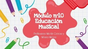 Mdulo n 10 Educacin Musical Profesoras Mailn Catriao