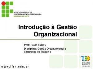 Introduo Gesto Organizacional Prof Paulo Sidney Disciplina Gesto