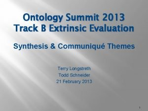 Ontology Summit 2013 Track B Extrinsic Evaluation Synthesis