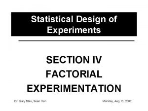 Statistical Design of Experiments SECTION IV FACTORIAL EXPERIMENTATION