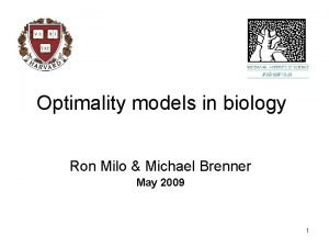 Optimality models in biology Ron Milo Michael Brenner