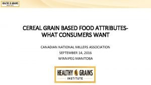 CEREAL GRAIN BASED FOOD ATTRIBUTESWHAT CONSUMERS WANT CANADIAN