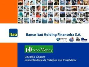 Geraldo Soares Superintendente de Relaes com Investidores Incremento