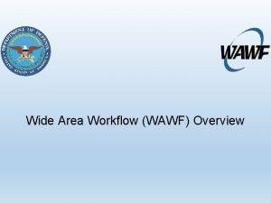 Wide Area Workflow WAWF Overview Wide Area Workflow