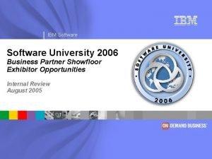 IBM Software University 2006 Business Partner Showfloor Exhibitor