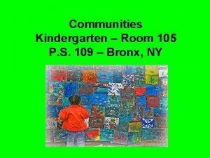 Communities Kindergarten Room 105 P S 109 Bronx
