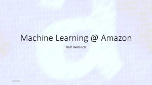 Machine Learning Amazon Ralf Herbrich 3102021 1 Overview