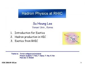 Hadron Physics at RHIC Su Houng Lee Yonsei