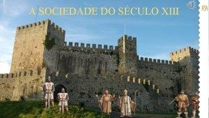 A SOCIEDADE DO SCULO XIII A Sociedade do
