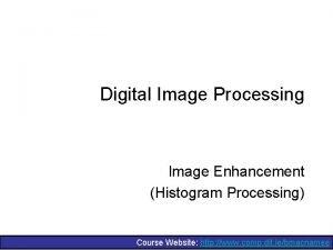 Digital Image Processing Image Enhancement Histogram Processing Course