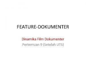 FEATUREDOKUMENTER Dinamika Film Dokumenter Pertemuan 9 Setelah UTS