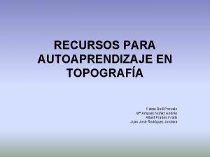RECURSOS PARA AUTOAPRENDIZAJE EN TOPOGRAFA Felipe Buill Pozuelo